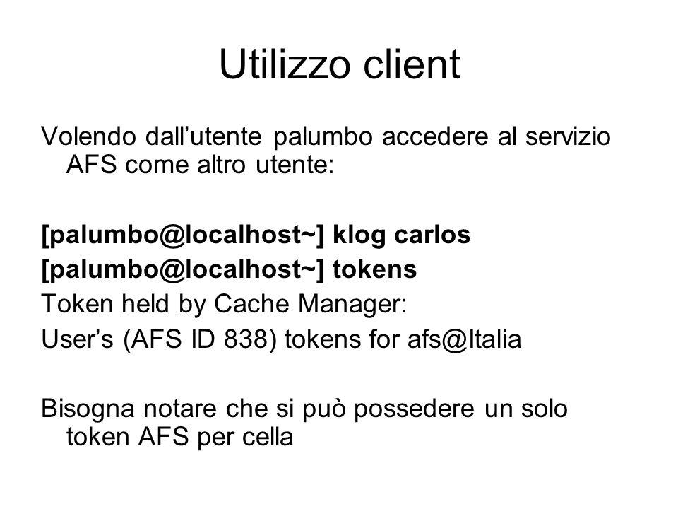 Utilizzo client Volendo dall'utente palumbo accedere al servizio AFS come altro utente: [palumbo@localhost~] klog carlos.